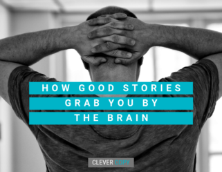 How good stories grab you by the brain.