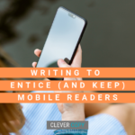 Writing to Entice (and Keep) Mobile Readers