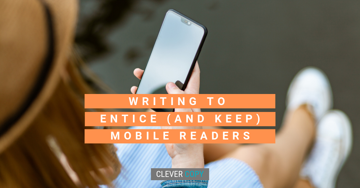 Writing to Entice (and Keep) Mobile Readers on Your Site.